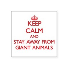 Keep calm and stay away from Giant animals Sticker