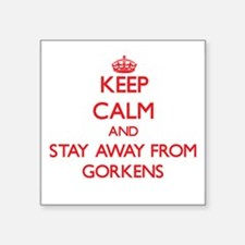 Keep calm and stay away from Gorkens Sticker