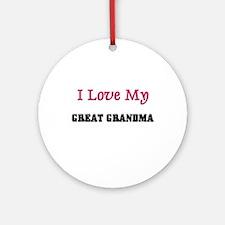 I LOVE MY GREAT-GRANDMA Ornament (Round)