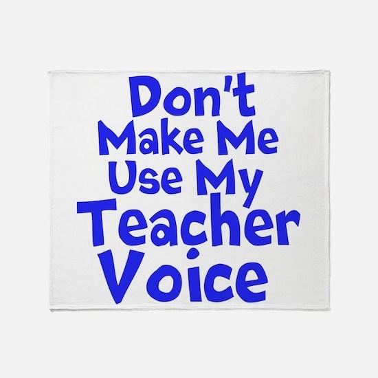 Dont Make Me Use my Teacher Voice Throw Blanket