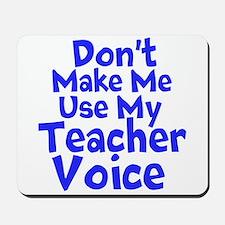 Dont Make Me Use my Teacher Voice Mousepad