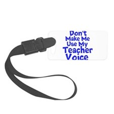 Dont Make Me Use my Teacher Voice Luggage Tag