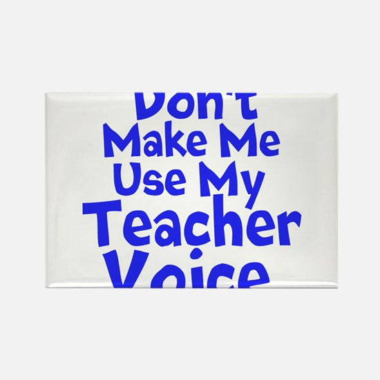 Dont Make Me Use my Teacher Voice Magnets