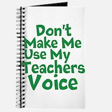 Dont Make Me Use my Teachers Voice Journal