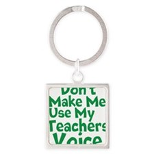 Dont Make Me Use my Teachers Voice Keychains