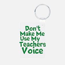 Dont Make Me Use my Teachers Voice Keychains