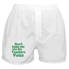 Dont Make Me Use my Teachers Voice Boxer Shorts