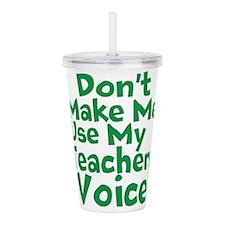 Dont Make Me Use my Teachers Voice Acrylic Double-