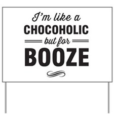 Chocoholic but for booze Yard Sign