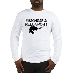 Fishing Is A Reel Sport Long Sleeve T-Shirt