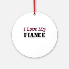 I LOVE MY FIANCE Ornament (Round)