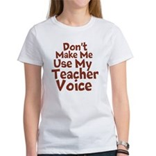Dont Make Me Use my Teacher Voice T-Shirt