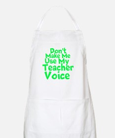 Dont Make Me Use my Teacher Voice Apron