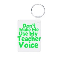 Dont Make Me Use my Teacher Voice Keychains