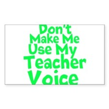 Dont Make Me Use my Teacher Voice Decal