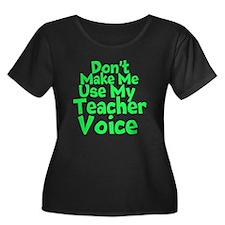 Dont Make Me Use my Teacher Voice Plus Size T-Shir