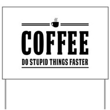 Coffee do stupid things faster Yard Sign
