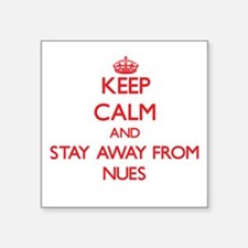 Keep calm and stay away from Nues Sticker