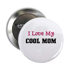 I LOVE MY COOL-MOM Button