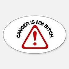 Cancer is my BITCH Oval Decal