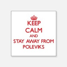 Keep calm and stay away from Poleviks Sticker