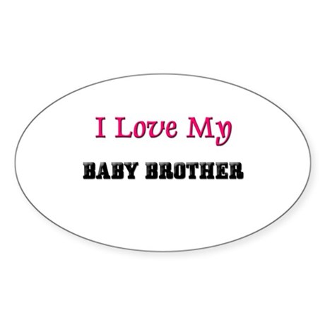 I LOVE MY BABY-BROTHER Oval Sticker