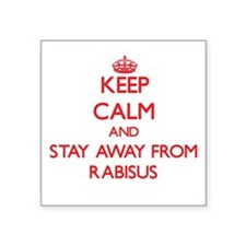 Keep calm and stay away from Rabisus Sticker