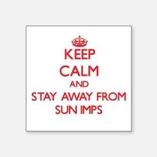 Keep calm and stay away from Sun Imps Sticker