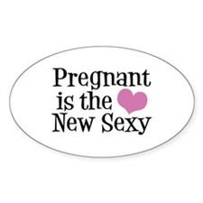 Pregnant is the New Sexy Oval Decal
