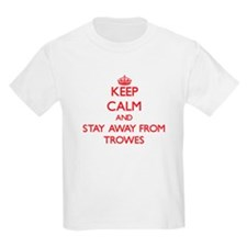 Keep calm and stay away from Trowes T-Shirt