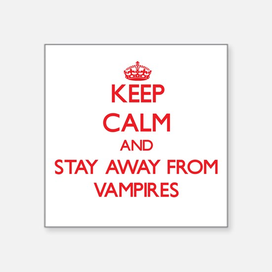Keep calm and stay away from Vampires Sticker