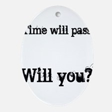 Time Will Pass... Ornament (Oval)
