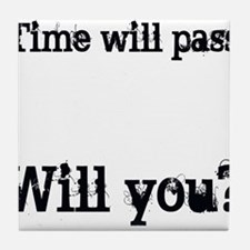 Time Will Pass... Tile Coaster