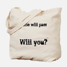 Time Will Pass... Tote Bag