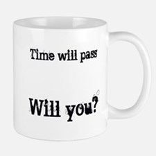 Time Will Pass... Mug