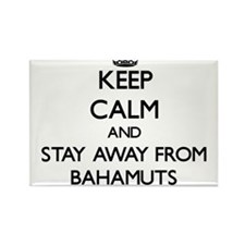 Keep calm and stay away from Bahamuts Magnets