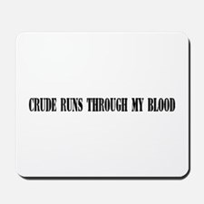 Crude run through my blood Mousepad