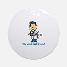 Wont Feel a Thing Ornament (Round)