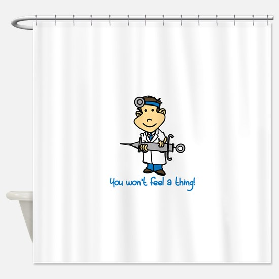 Wont Feel a Thing Shower Curtain