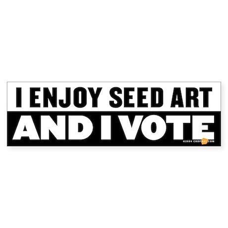 """I enjoy seed art, and I vote"" bumper sticker"