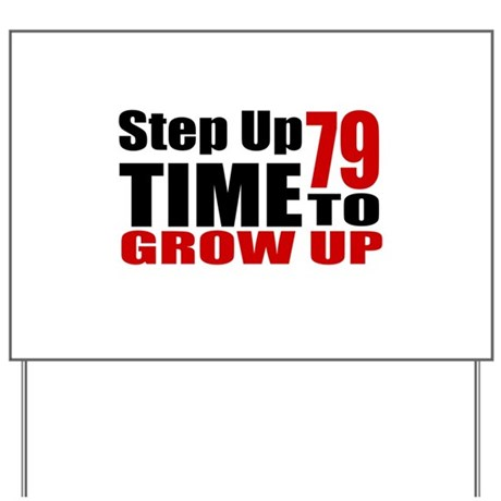 79 Time To Grow Up Birthday Designs Yard Sign