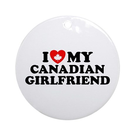 I Love My Canadian Girlfriend Ornament (Round)