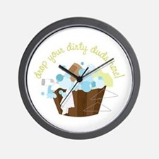 Drop Your Dirty Duds Here! Wall Clock