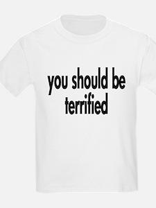 you should be terrified 4 white T-Shirt