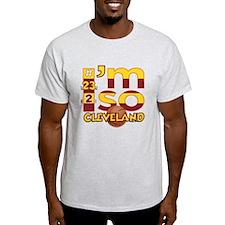 I'm So Cleveland (Cav Wine & Gold Edition) T-Shirt