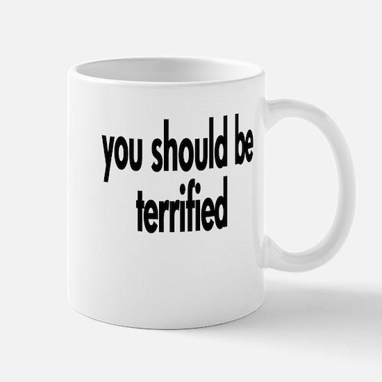 you should be terrified 4 white Mugs