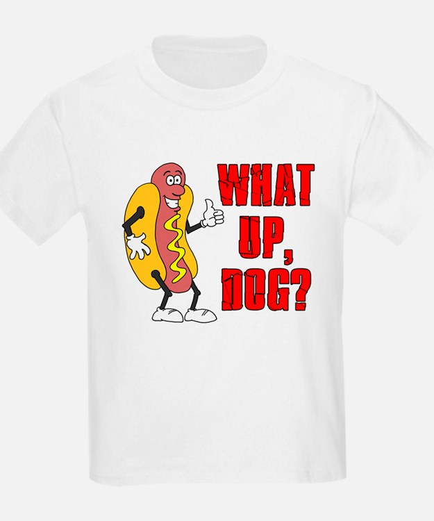 What Up, Dog? T-Shirt