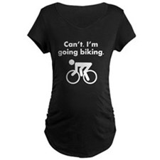 Cant Im Going Biking Maternity T-Shirt