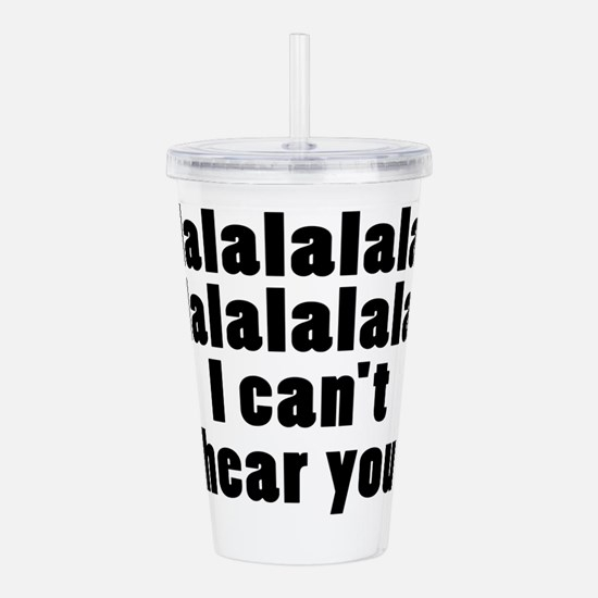 I Cant Hear You Acrylic Double-wall Tumbler