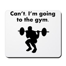 Cant Im Going To The Gym Mousepad